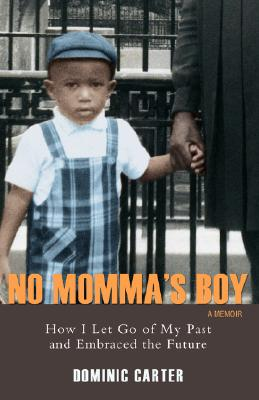 No Momma's Boy: How I Let Go of My Past and Embraced the Future, Carter, Dominic