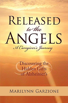 Image for Released to the Angels: Discovering the Hidden Gifts of Alzheimer's