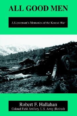 Image for All Good Men: A Lieutenant's Memories of the Korean War