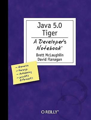 Java 5.0 Tiger: A Developer's Notebook, David Flanagan; Brett McLaughlin