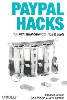PayPal Hacks: PayPal Hacks, Sofield, Shannon;Nielsen, David M.;Nielsen, Deve;Burchell, Dave;Nielsen, Dave