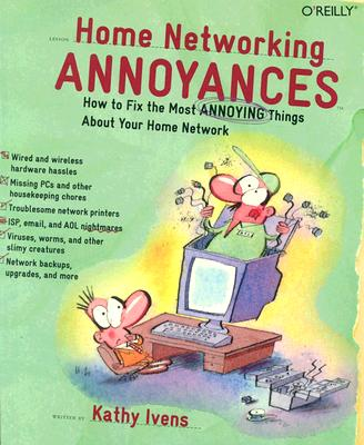 """Home Networking Annoyances: How to Fix the Most Annoying Things about Your Home Network, """"Ivens, Kathy"""""""