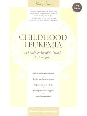 Childhood Leukemia : A Guide for Families, Friends & Caregivers, NANCY KEENE