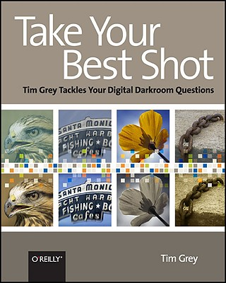 Image for Take Your Best Shot: Tim Grey Tackles Your Digital Darkroom Questions