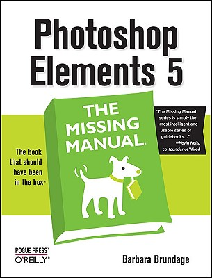 Photoshop Elements 5: The Missing Manual, Brundage, Barbara