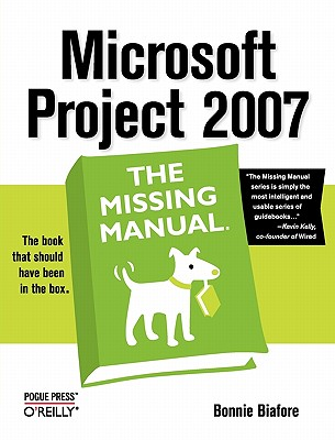 Microsoft Project 2007: The Missing Manual, Biafore, Bonnie