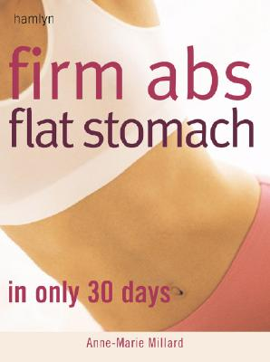 Firm Abs Flat Stomach : In Only 30 Days, ANNE-MARIE MILLARD