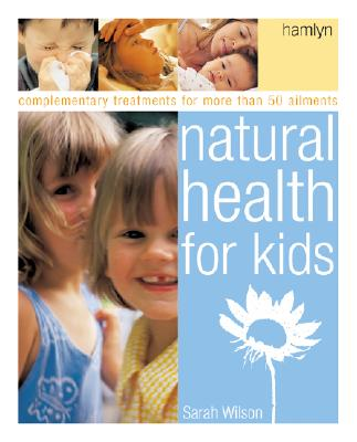 Image for Natural Health for Kids: Complementary Treatments for More Than 50 Ailments