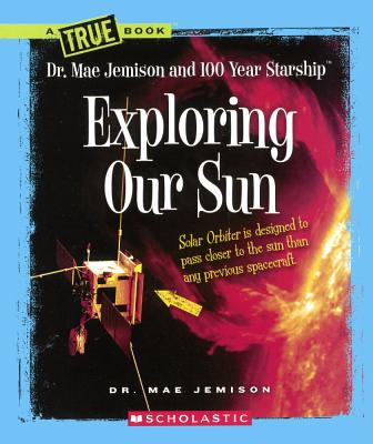 Image for Exploring Our Sun (Turtleback School & Library Binding Edition) (True Books: Dr. Mae Jemison and 100 Year Starship)