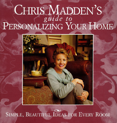 Image for Chris Madden's Guide to Personalizing Your Home: Simple, Beautiful Ideas for Every Room