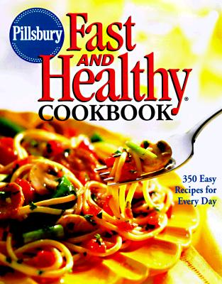 Image for Pillsbury: Fast and Healthy Cookbook: 350 Easy Recipes for Every Day