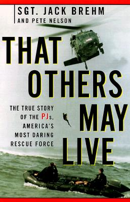 Image for That Others May Live: The True Story of a PJ, a Member of America's Most Daring Rescue Force