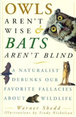 Image for Owls Aren't Wise & Bats Aren't Blind: A Naturalist Debunks Our Favorite Fallacies About Wildlife