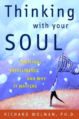 Image for Thinking Without Your Soul: Spiritual Intelligence and Why It Matters