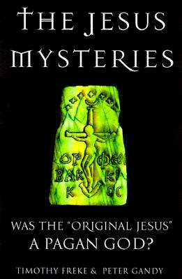 Image for The Jesus Mysteries: Was the 'Original Jesus' a Pagan God?
