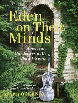 Image for Eden on Their Minds: American Gardeners with Bold Visions