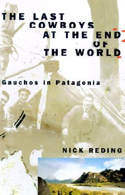 Image for The Last Cowboys At The End Of The World: The Story Of the Gauchos of Patagonia