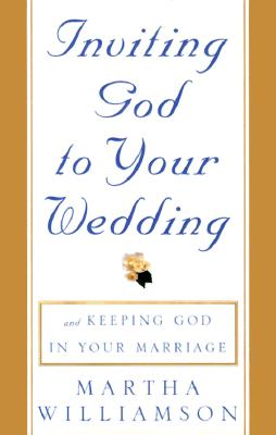 Image for Inviting God to Your Wedding: and Keeping God in Your Marriage