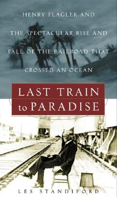 Image for Last Train to Paradise: Henry Flagler and the Spectacular Rise and Fall of the R