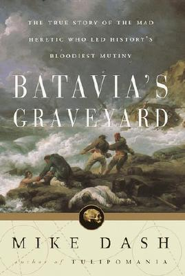 Image for Batavia's Graveyard: The True Story of the Mad Heretic Who Led History's Bloodiest Mutiny