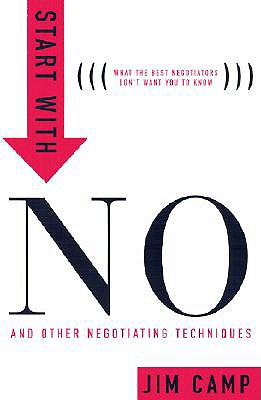 Start with NO...The Negotiating Tools that the Pros Don't Want You to Know, Jim Camp