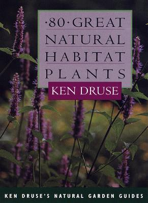 Image for 80 Great Natural Habitat Plants (Ken Druse's Natural Garden Guides)