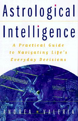 Astrological Intelligence : a Practical System for Making Life's Everyday Decisions