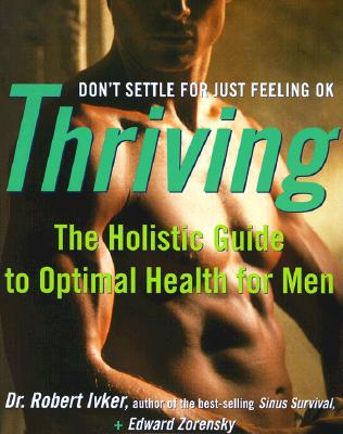 Image for Thriving: The Holistic Guide to Optimal Health for Men