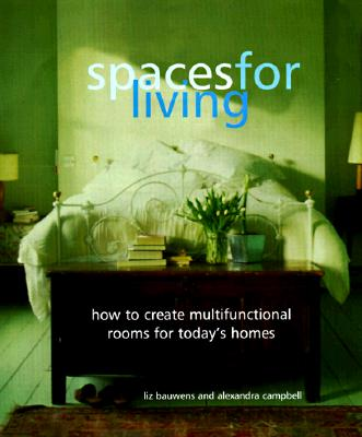 Spaces for Living: How to Create Multifunctional Rooms for Today's Homes, Bauwens, Liz