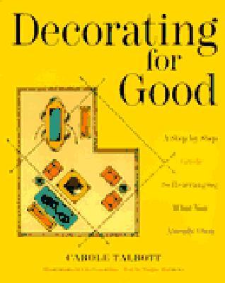 Decorating for Good: A Step-by-Step Guide to Rearranging What You Already Own, Talbott, Carole