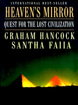 Heaven's Mirror: Quest for the Lost Civilization, Graham Hancock; Santha Faiia