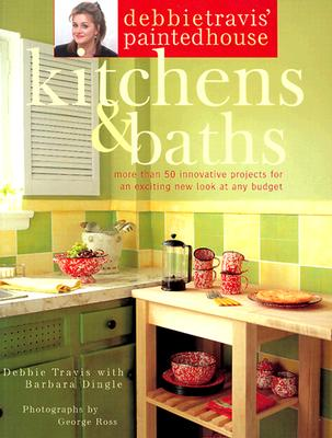Image for Debbie Travis' Painted House Kitchens and Baths: More than 50 Innovative Projects for an Exciting New Look at Any Budget