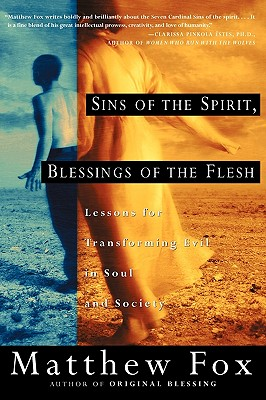 Sins of the Spirit, Blessings of the Flesh: Lessons for Transforming Evil in Soul and Society, Fox, Matthew