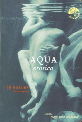 Aqua Erotica: 18 Stories for a Steamy Bath, anthology