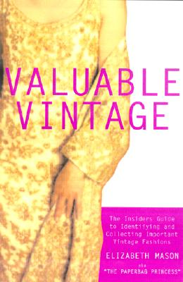 Image for Valuable Vintage: The Insider's Guide to Identifying and Collecting Important Vintage Fashions