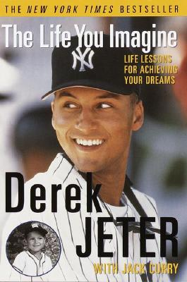 The Life You Imagine: Life Lessons for Achieving Your Dreams, Jeter, Derek