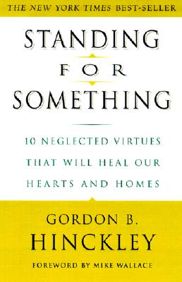 Image for Standing for Something: 10 Neglected Virtues That Will Heal Our Hearts and Homes
