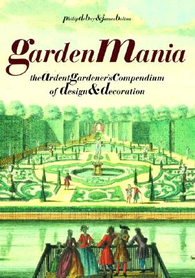 Image for Garden Mania: The Ardent Gardener's Compendium of Design and Decoration