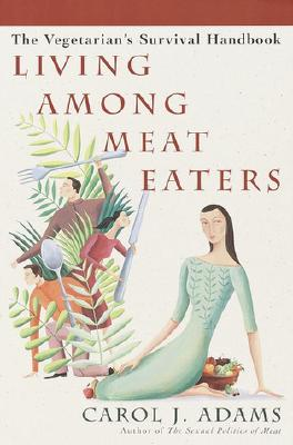 Image for Living Among Meat Eaters: The Vegetarian's Survival Handbook