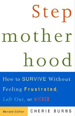 Image for Stepmotherhood: How to Survive Without Feeling Frustrated, Left Out, or Wicked, Revised Edition