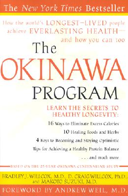 The Okinawa Program: How the World's Longest-Lived People Achieve Everlasting Health--And How You Can Too, Willcox, Bradley J.;Suzuki, Makoto;Willcox, D. Craig