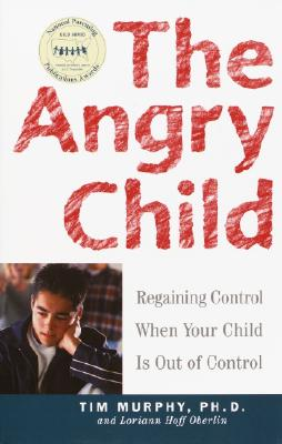 Image for The Angry Child: Regaining Control When Your Child Is Out of Control