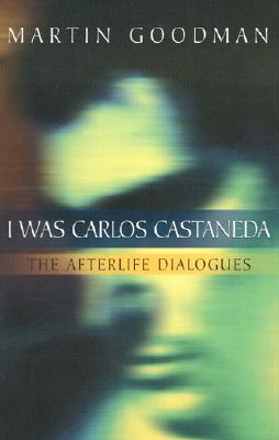 Image for I Was Carlos Castaneda: The Afterlife Dialogues