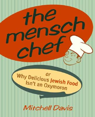 Image for The Mensch Chef: Or Why Delicious Jewish Food Isn't an Oxymoron