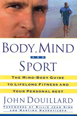 Image for Body, Mind, and Sport: The Mind-Body Guide to Lifelong Health, Fitness, and Your Personal Best