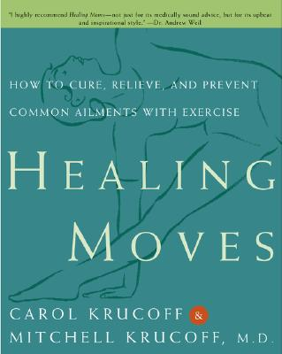 Image for Healing Moves: How to Cure, Relieve, and Prevent Common Ailments with Exercise
