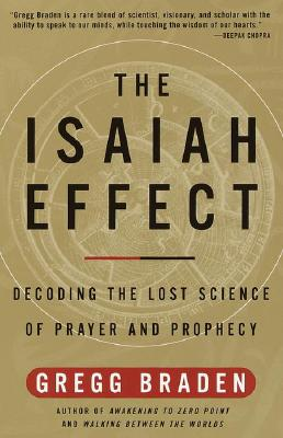 The Isaiah Effect: Decoding the Lost Science of Prayer and Prophecy, Braden, Gregg