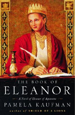 The Book of Eleanor: A Novel of Eleanor of Aquitaine, Kaufman, Pamela
