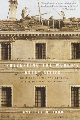 Image for Preserving the World's Great Cities: The Destruction and Renewal of the Historic Metropolis