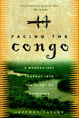 Facing the Congo: A Modern-Day Journey into the Heart of Darkness, Tayler, Jeffrey